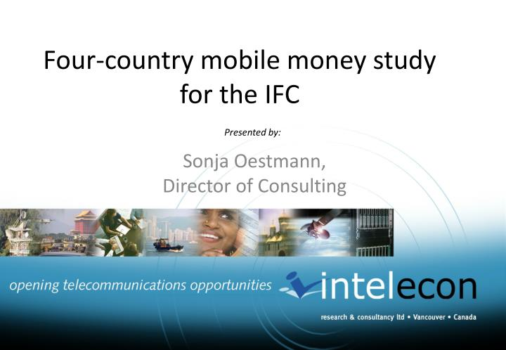 Four country mobile money study for the ifc
