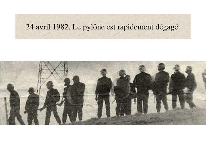 24 avril 1982. Le pylône est rapidement dégagé.