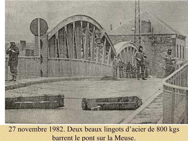 27 novembre 1982. Deux beaux lingots d'acier de 800 kgs barrent le pont sur la Meuse.