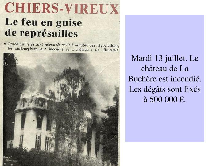 Mardi 13 juillet. Le château de La Buchère est incendié. Les dégâts sont fixés à 500 000 €.