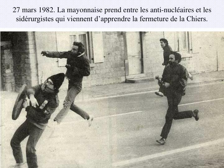 27 mars 1982. La mayonnaise prend entre les anti-nucléaires et les sidérurgistes qui viennent d'apprendre la fermeture de la Chiers.