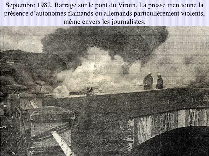 Septembre 1982. Barrage sur le pont du Viroin. La presse mentionne la présence d'autonomes flamands ou allemands particulièrement violents, même envers les journalistes.