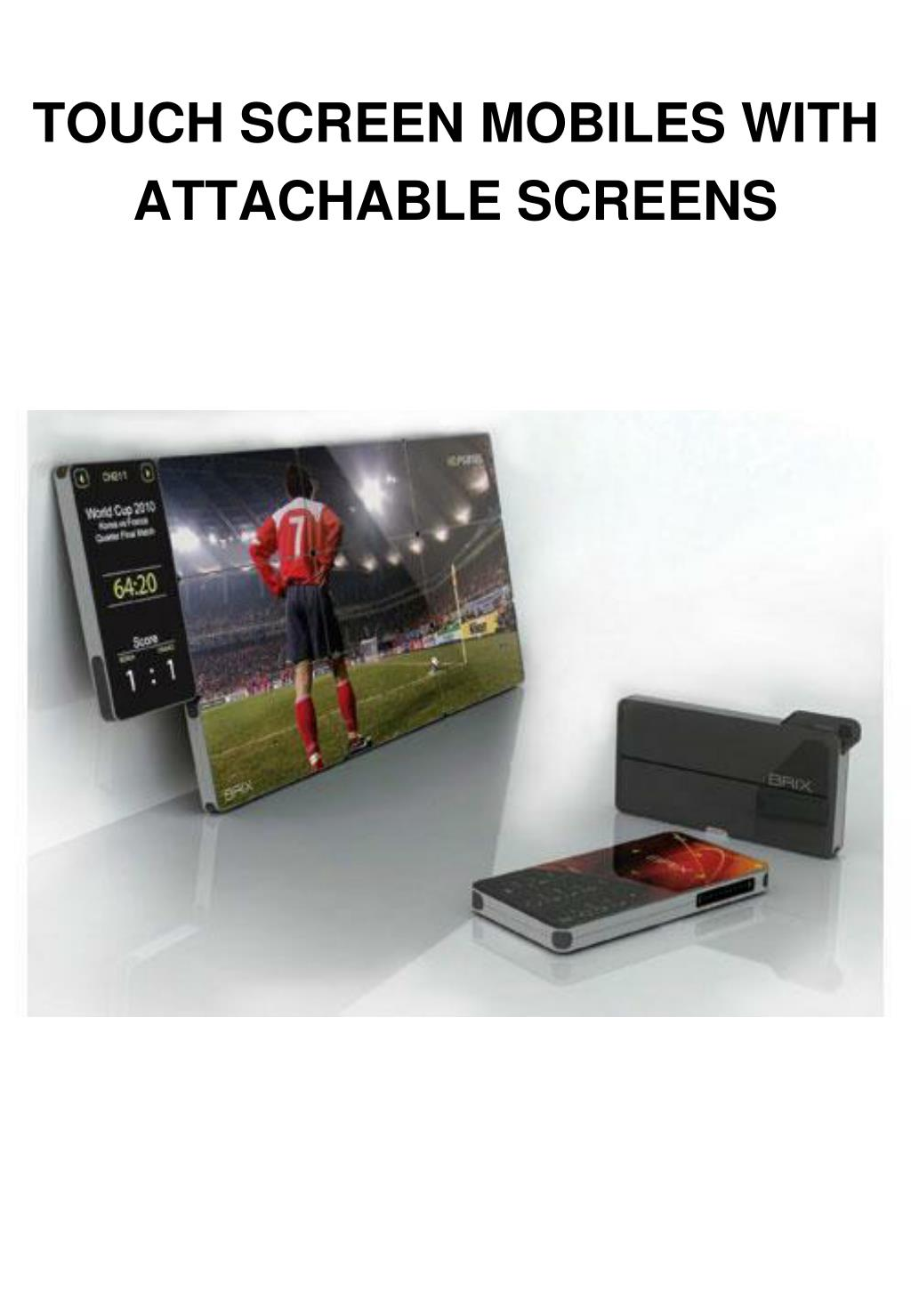 TOUCH SCREEN MOBILES WITH ATTACHABLE SCREENS