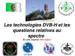 les technologies dvb h et les questions relatives au spectre m larbi engineer tda algiers