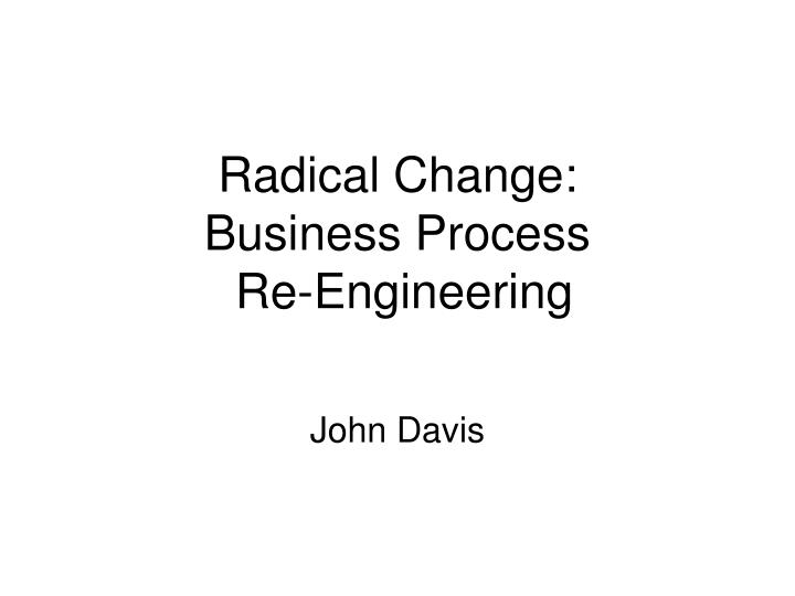 Radical change business process re engineering