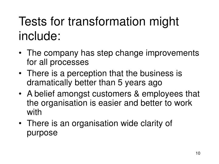 Tests for transformation might include: