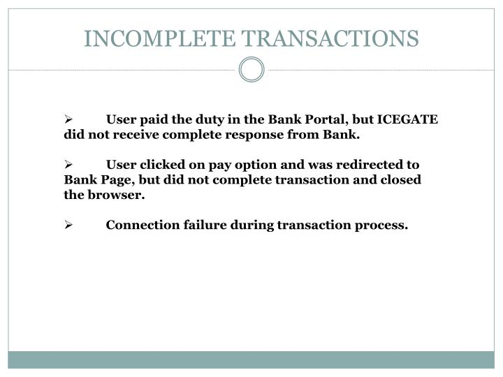 INCOMPLETE TRANSACTIONS