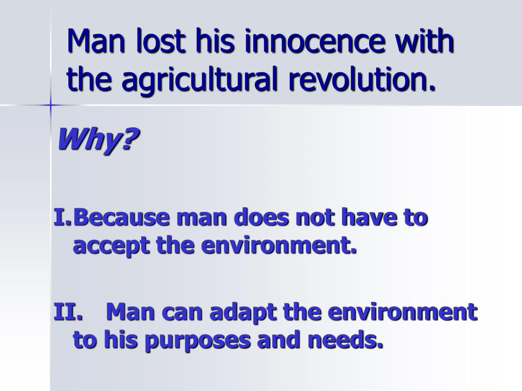 Man lost his innocence with the agricultural revolution.