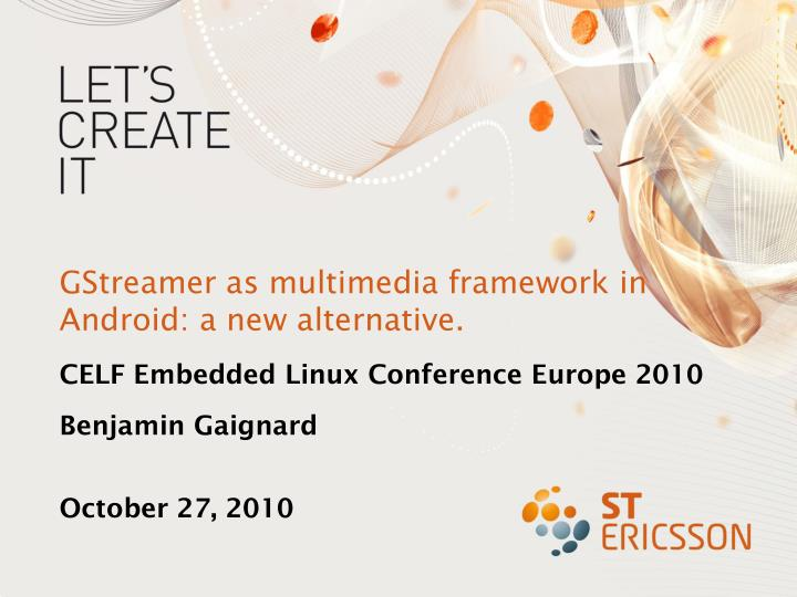 Gstreamer as multimedia framework in android a new alternative