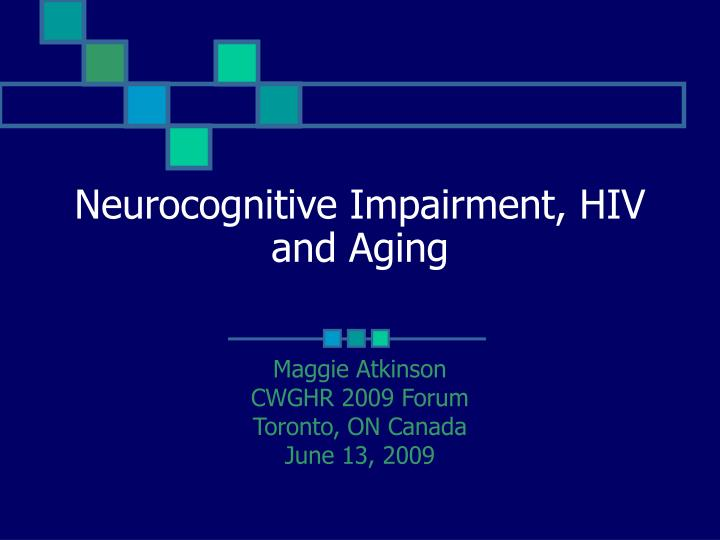 neurocognitive impairment hiv and aging n.
