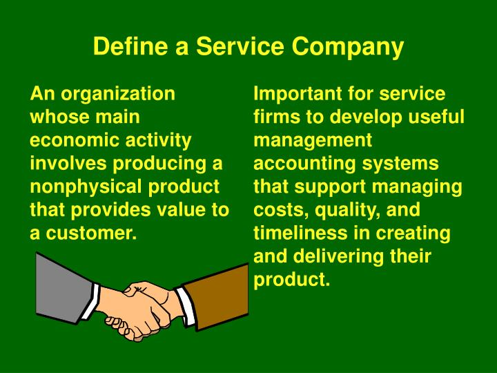 Important for service firms to develop useful management accounting systems that support managing costs, quality, and timeliness in creating and delivering their product.