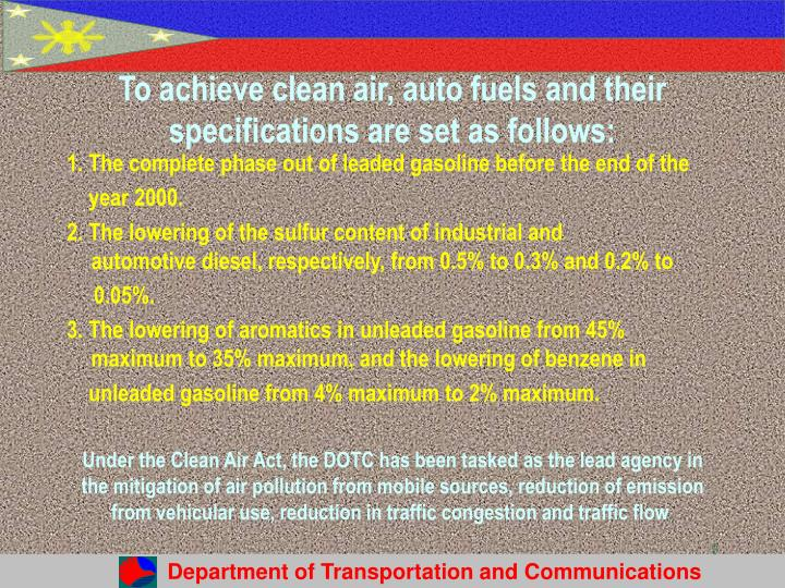 To achieve clean air, auto fuels and their specifications are set as follows: