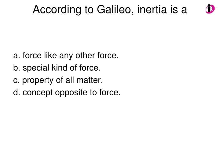 According to Galileo, inertia is a