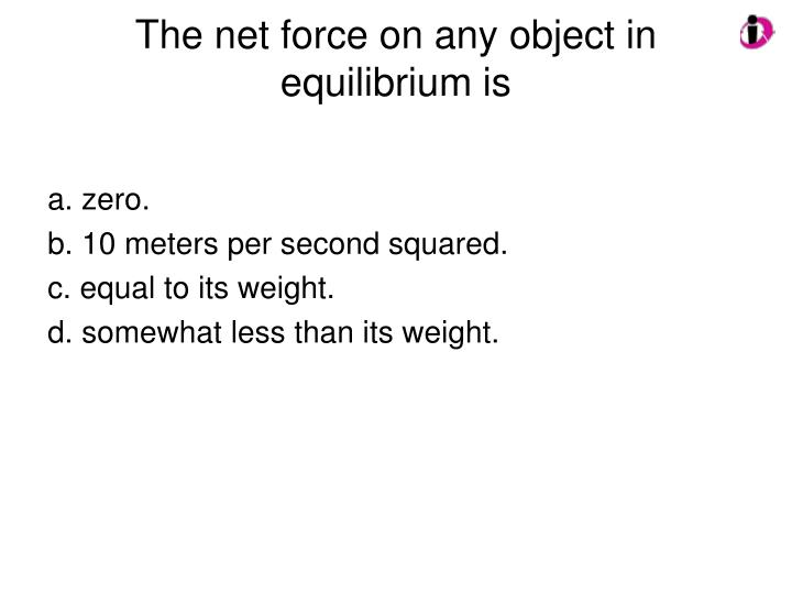 The net force on any object in equilibrium is