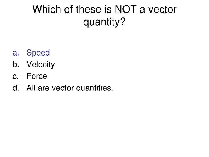 Which of these is NOT a vector quantity?