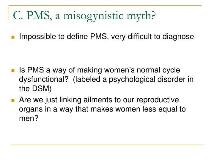 C. PMS, a misogynistic myth?