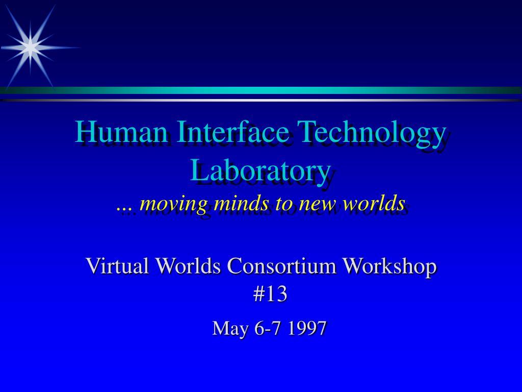 human interface technology laboratory moving minds to new worlds l.