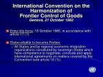 international convention on the harmonization of frontier control of goods geneva 21 october 1982