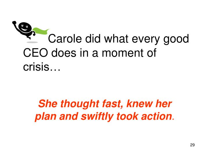 Carole did what every good CEO does in a moment of crisis…