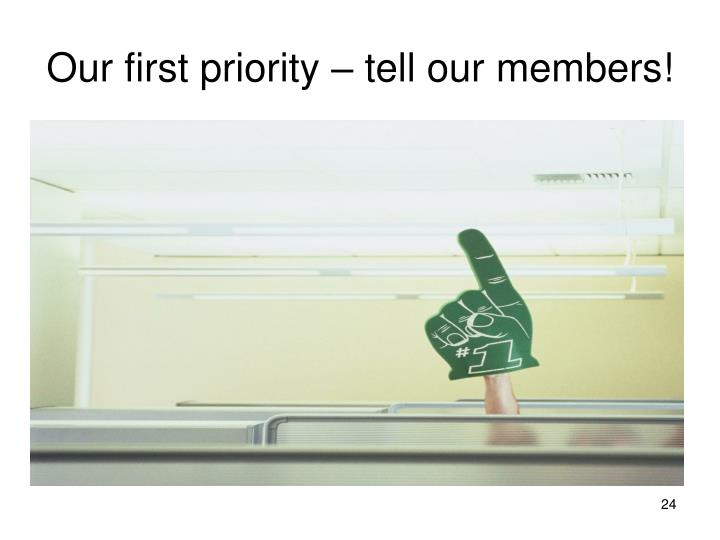 Our first priority – tell our members!