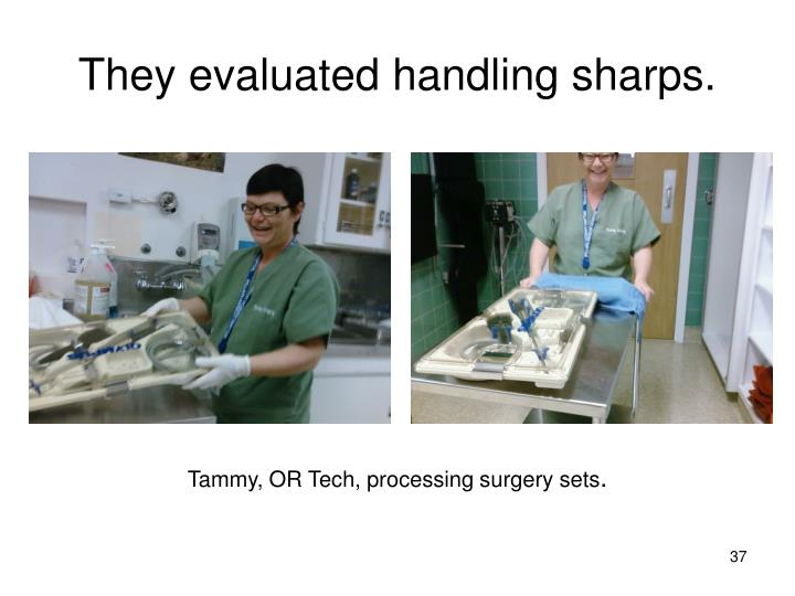 They evaluated handling sharps.