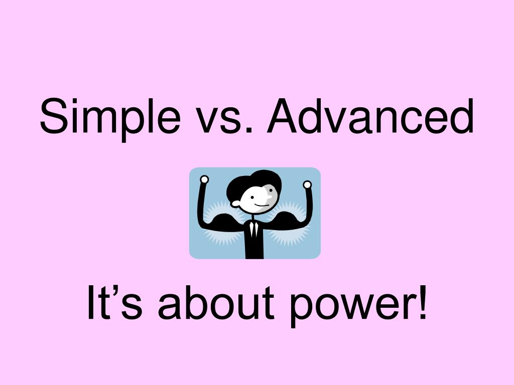 Simple vs. Advanced