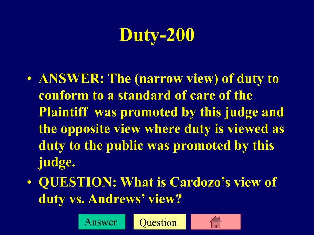 ANSWER: The (narrow view) of duty to conform to a standard of care of the Plaintiff  was promoted by this judge and the opposite view where duty is viewed as duty to the public was promoted by this judge.