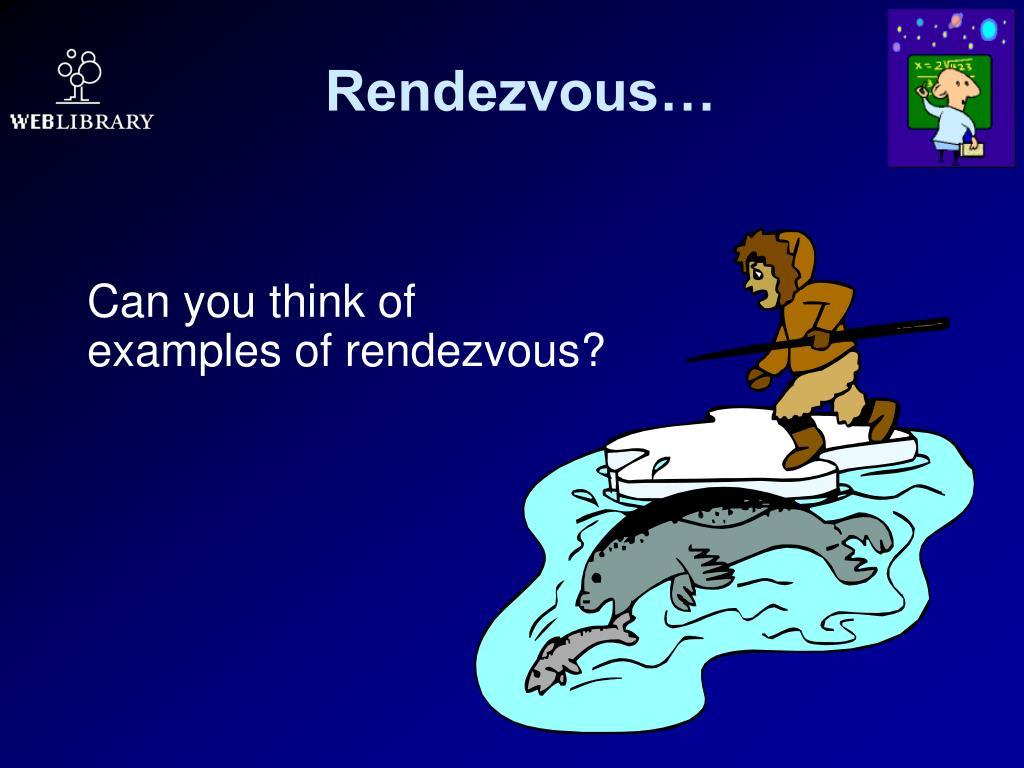 Rendezvous…
