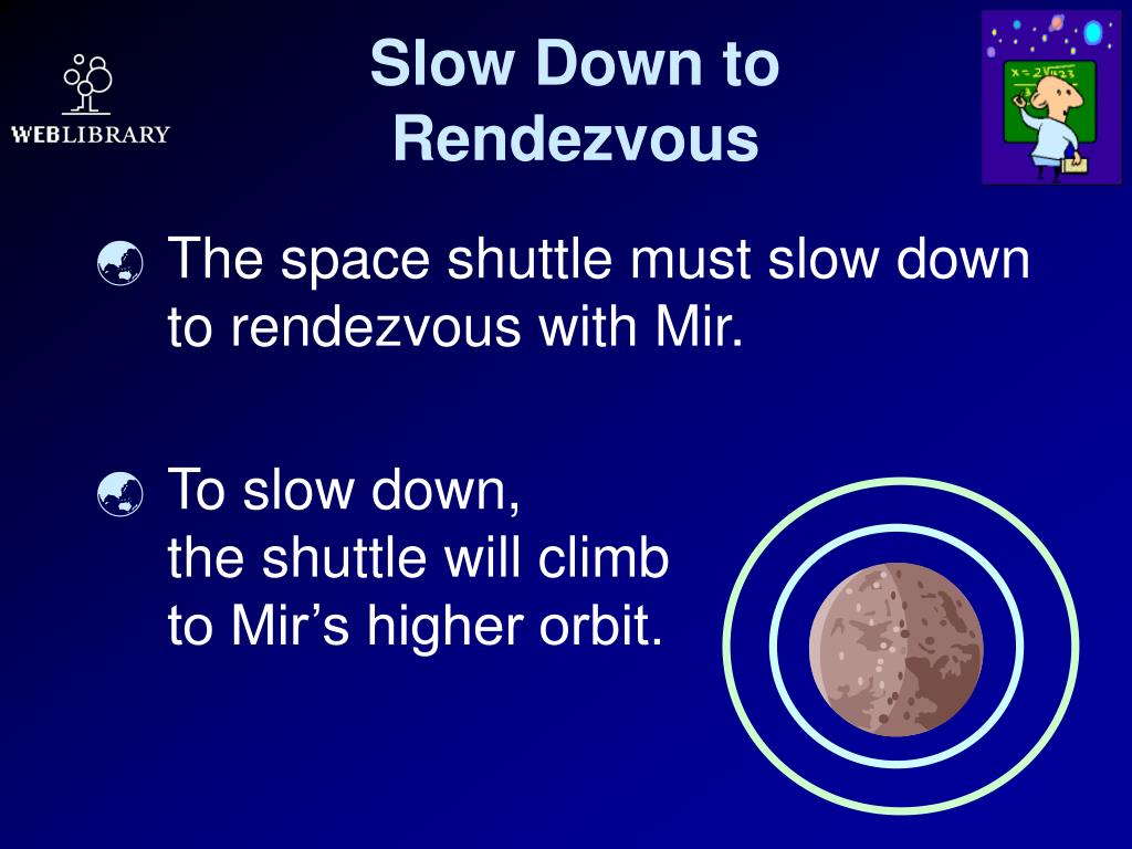 Slow Down to Rendezvous
