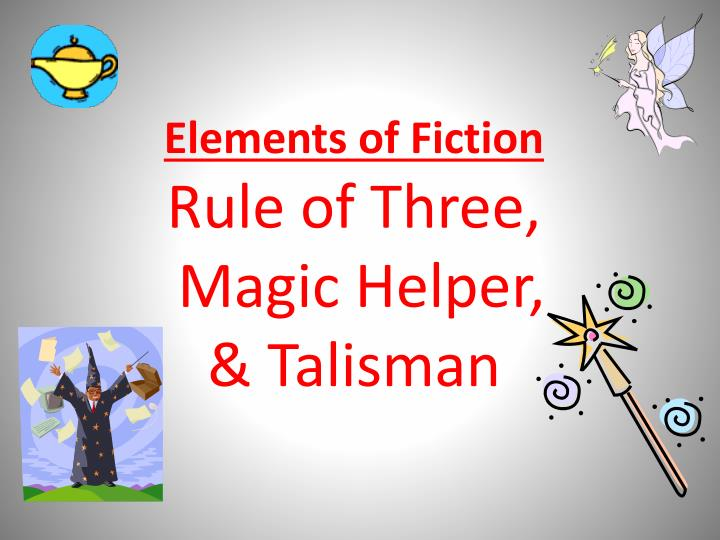 elements of fiction rule of three magic helper talisman n.