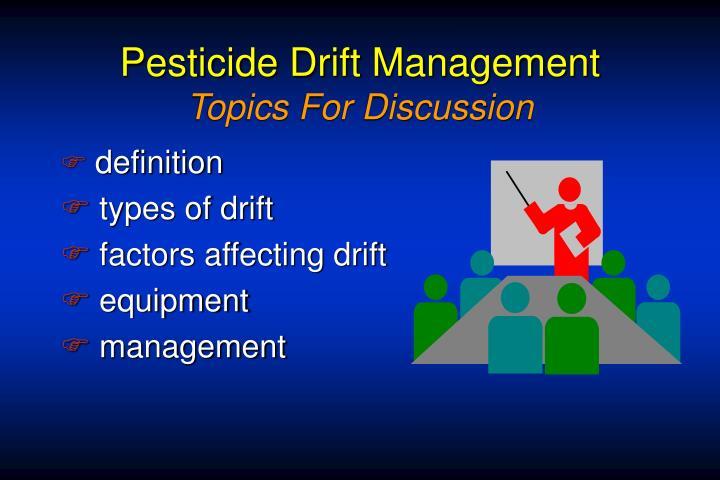 Pesticide drift management topics for discussion