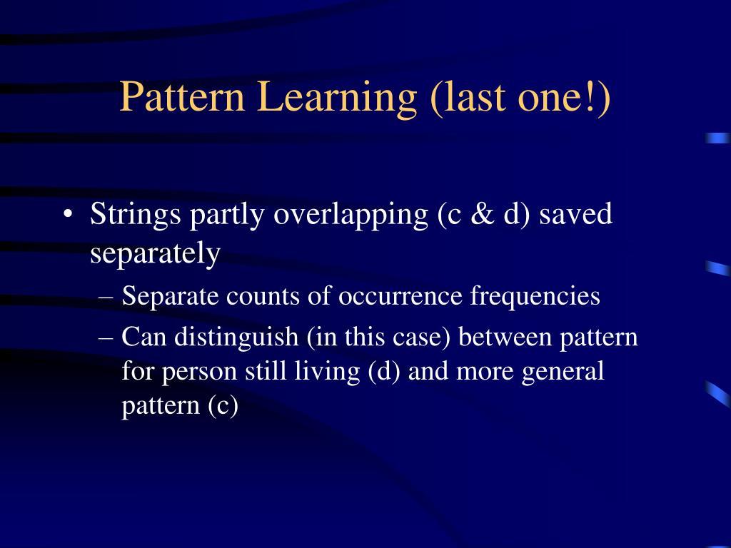 Pattern Learning (last one!)