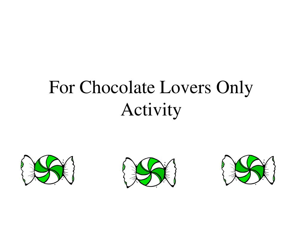 For Chocolate Lovers Only Activity