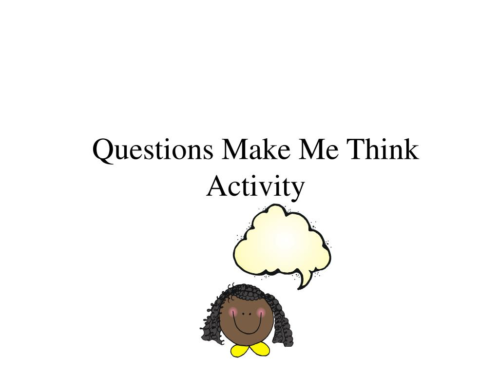 Questions Make Me Think Activity