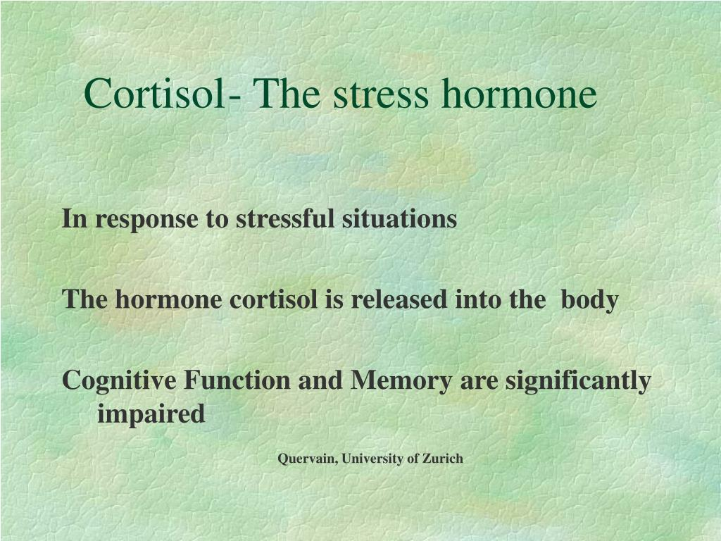 Cortisol	- The stress hormone