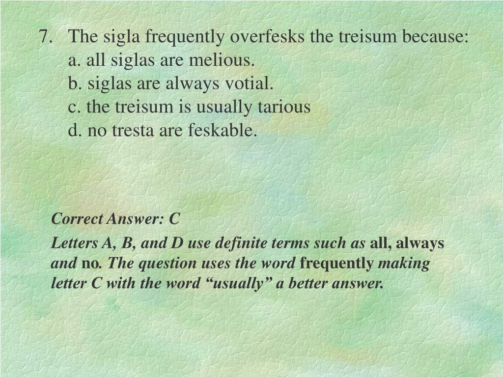 7.	The sigla frequently overfesks the treisum because:                                                                                      a. all siglas are melious.                                                         b. siglas are always votial.                                                  c. the treisum is usually tarious                                                 d. no tresta are feskable.