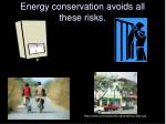 energy conservation avoids all these risks