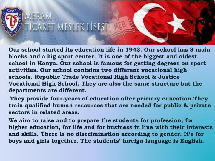 Our school started its education life in 1943. Our school has 3 main blocks and a big sport center. ...