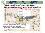 web mash ups and the new mainstream geospatial web services
