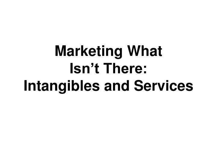 marketing what isn t there intangibles and services n.