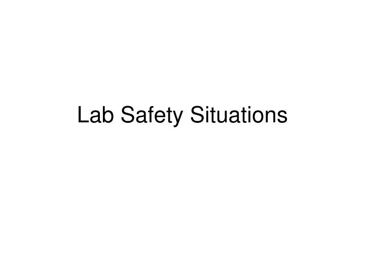 Lab safety situations