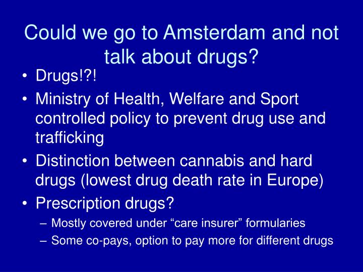 Could we go to Amsterdam and not talk about drugs?