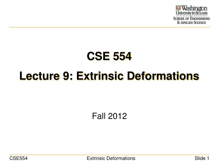 cse 554 lecture 9 extrinsic deformations n.