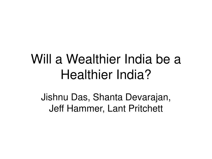 will a wealthier india be a healthier india n.