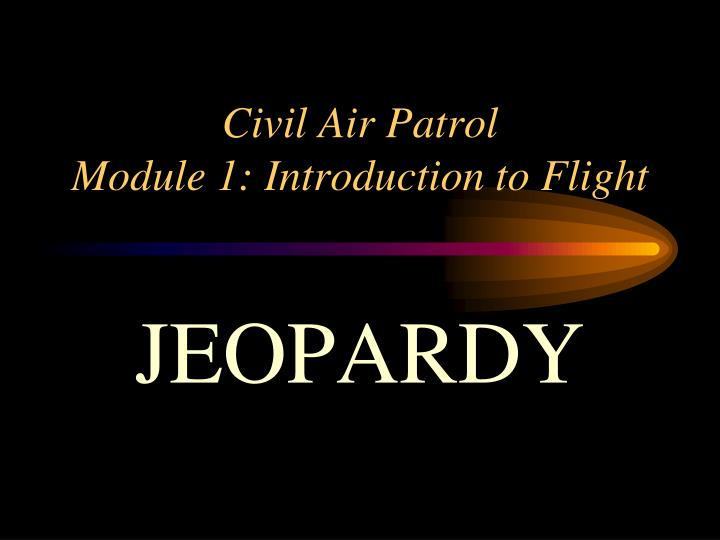 ppt civil air patrol module 1 introduction to flight. Black Bedroom Furniture Sets. Home Design Ideas