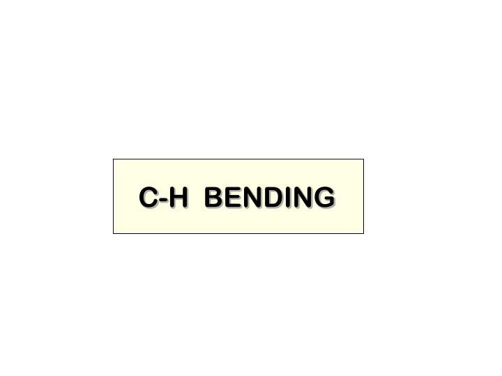 C-H  BENDING