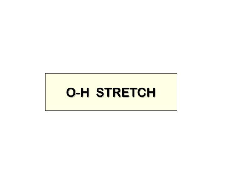 O-H  STRETCH