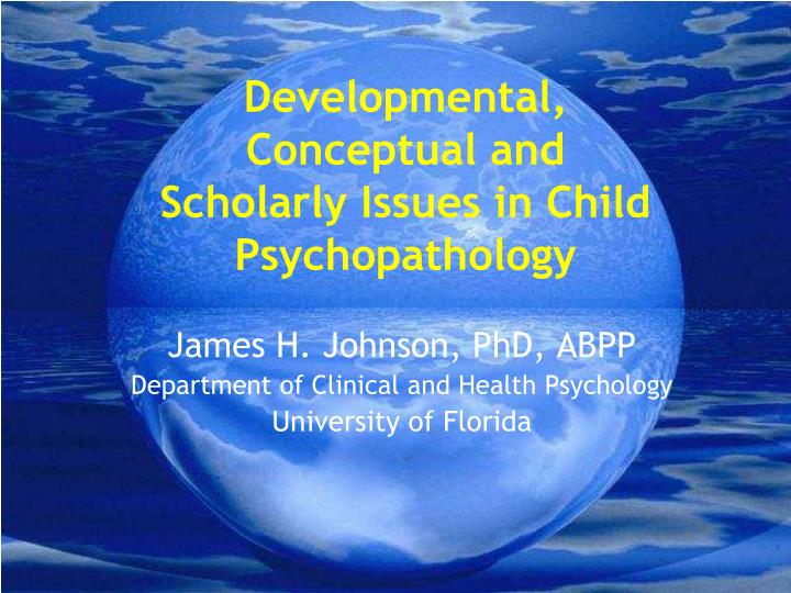 developmental conceptual and scholarly issues in child psychopathology n.