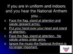 if you are in uniform and indoors and you hear the national anthem you