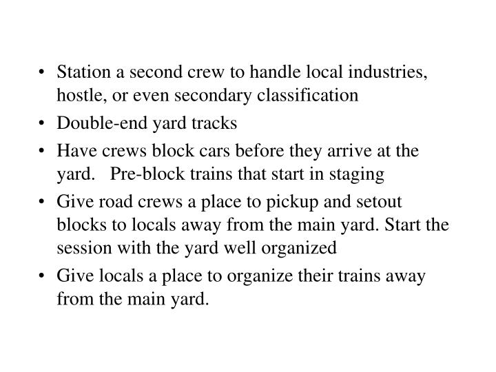 Station a second crew to handle local industries, hostle, or even secondary classification